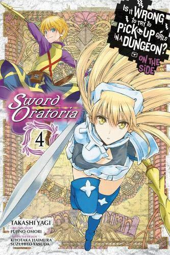Is It Wrong To Try To Pick Up Girls In A Dungeon? Sword Oratoria, Vol. 4 (is It Wrong To Try To Pick Up Girls In A Dungeon? On The Side: Sword Oratoria (manga))