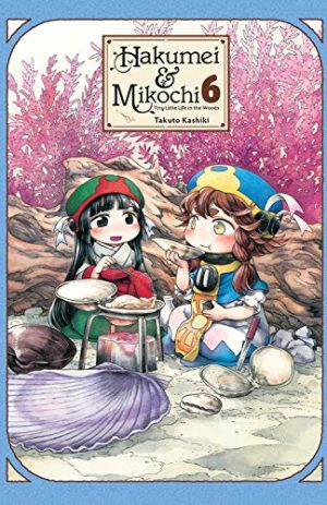 Hakumei & Mikochi: Tiny Little Life In The Woods, Vol. 6